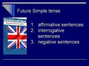 Future Simple tense 1 affirmative sentences 2 interrogative