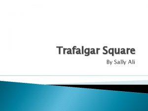 Trafalgar Square By Sally Ali A l l