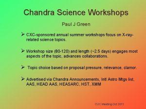 Chandra Science Workshops Paul J Green CXCsponsored annual