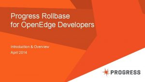 Progress Rollbase for Open Edge Developers Introduction Overview