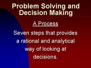 Problem Solving and Decision Making A Process Seven
