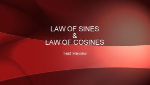 LAW OF SINES LAW OF COSINES Test Review