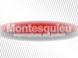 zione dei poteri Nell opera di Montesquieu Lesprit