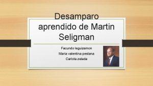Desamparo aprendido de Martin Seligman Facundo leguizamon Maria