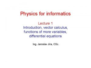Physics for informatics Lecture 1 Introduction vector calculus