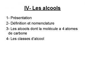 IV Les alcools 1 Prsentation 2 Dfinition et