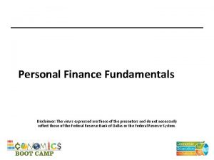 Personal Finance Fundamentals Disclaimer The views expressed are