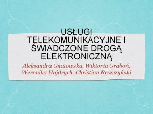 USUGI TELEKOMUNIKACYJNE I WIADCZONE DROG ELEKTRONICZN Aleksandra Gnatowska