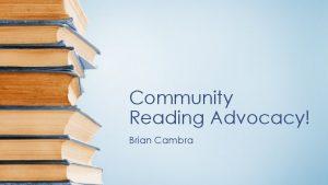Community Reading Advocacy Brian Cambra Community Reading Advocacy
