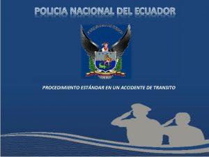 PROCEDIMIENTO ESTNDAR EN UN ACCIDENTE DE TRANSITO ACCIDENTE