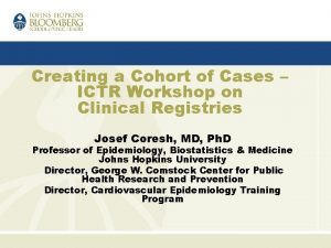 Creating a Cohort of Cases ICTR Workshop on
