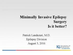 Minimally Invasive Epilepsy Surgery Is it better Patrick