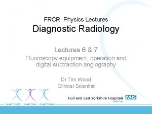 FRCR Physics Lectures Diagnostic Radiology Lectures 6 7
