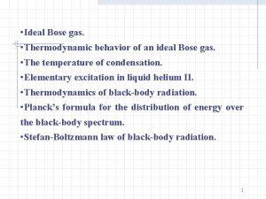 Ideal Bose gas Thermodynamic behavior of an ideal