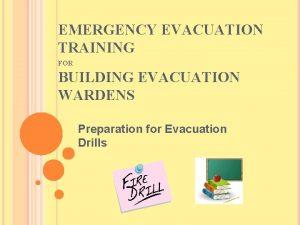 EMERGENCY EVACUATION TRAINING FOR BUILDING EVACUATION WARDENS Preparation