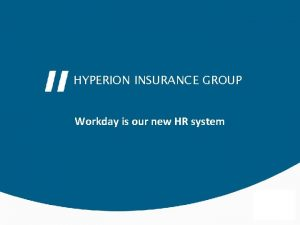HYPERION INSURANCE GROUP Workday is our new HR