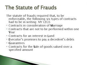 The Statute of Frauds The statute of frauds
