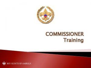 COMMISSIONER Training William J Koller District Commissioner Seneca