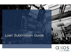Loan Submission Guide Loan Submission Guide The purpose