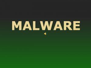 MALWARE WAT IS MALWARE Malware is een verzamelnaam