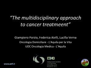 The multidisciplinary approach to cancer treatmeent Giampiero Porzio