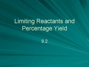 Limiting Reactants and Percentage Yield 9 2 Reactants