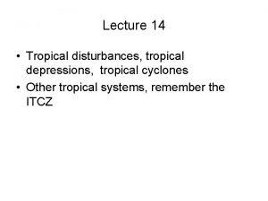 Lecture 14 Tropical disturbances tropical depressions tropical cyclones