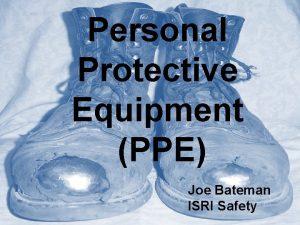 Personal Protective Equipment PPE Joe Bateman ISRI Safety