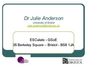 Dr Julie Anderson University of Bristol julie andersonbristol