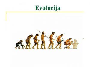 Evolucija Podrijetlo ivota n n Iako je biolokoj