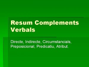 Resum Complements Verbals Directe Indirecte Circumstancials Preposicional Predicatiu