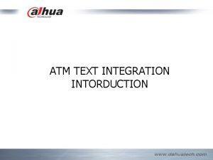 ATM TEXT INTEGRATION INTORDUCTION Schedule ATM TEXT INTEGRAION
