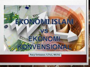 EKONOMI ISLAM vs EKONOMI KONVENSIONAL Asep Setiawan S