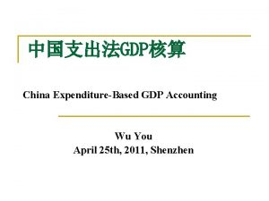 GDP China ExpenditureBased GDP Accounting Wu You April