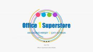 Office 1 Superstore ARADIINIZ HEREY 1 ATI ALTINDA