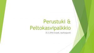 Perustuki Peltokasvipalkkio 23 3 2016 Crusell Uusikaupunki Perustuki