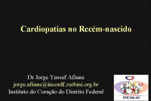 Cardiopatias no Recmnascido Dr Jorge Yussef Afiune jorge