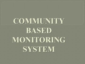 COMMUNITY BASED MONITORING SYSTEM Project presentation Monitoring MDGs
