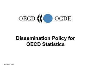 Dissemination Policy for OECD Statistics November 2006 Present