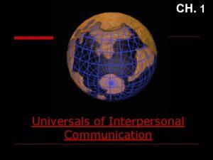 CH 1 Universals of Interpersonal Communication Interpersonal Communication