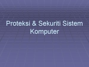 Proteksi Sekuriti Sistem Komputer Proteksi Implementasi pengamanan sangat