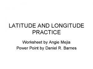 LATITUDE AND LONGITUDE PRACTICE Worksheet by Angie Mejia
