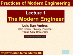 Practices of Modern Engineering Lecture 1 The Modern