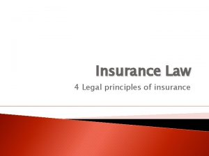 Insurance Law 4 Legal principles of insurance FUNDAMENTAL