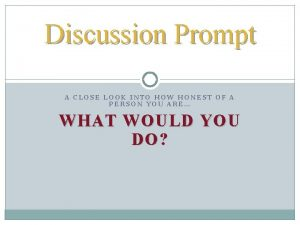 Discussion Prompt A CLOSE LOOK INTO HOW HONEST