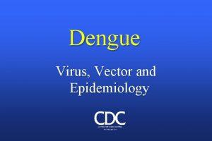 Dengue Virus Vector and Epidemiology I Virus Dengue