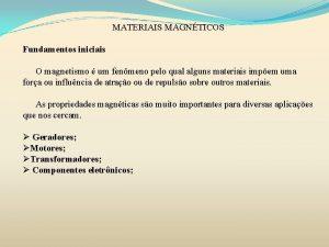 MATERIAIS MAGNTICOS Fundamentos iniciais O magnetismo um fenmeno