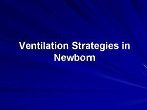 Ventilation Strategies in Newborn Modes of Noninvasive Ventilation