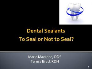 Dental Sealants To Seal or Not to Seal