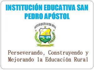 INSTITUCIN EDUCATIVA SAN PEDRO APSTOL Perseverando Construyendo y